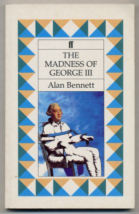The Madness of King George III. Alan BENNETT