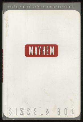 Mayhem: Violence as Public Entertainment. Sissela BOK