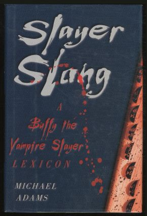 Slayer Slang: A Buffy the Vampire Slayer Lexicon. Michael ADAMS