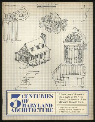 3 Centuries of Maryland Architecture: A Selection of Presentations Made at the 11th Annual...