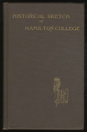 A Historical Sketch of Hamilton College, Clinton, New York. Charles Elmer ALLISON.