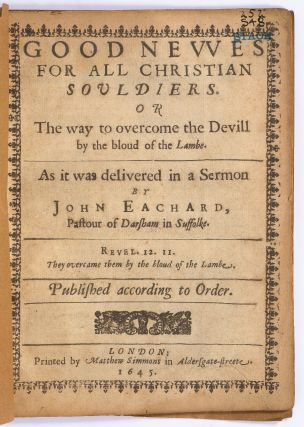 Good Nevves for all Christian Souldiers [Good Newes for all Christian Souldiers] Or the way to overcome the Devill by the bloud of the lambe. As it was delivered in a sermon by John Eachard, pastour of Darsham in Suffolke