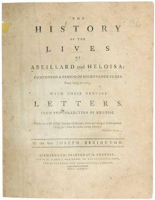 The History of the Lives of Abeillard and Heloisa; comprising a period of eighty-four years, from 1079 to 1163. With their genuine Letters, from the collection of Amboise