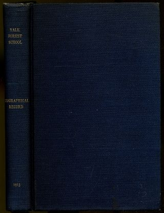 Biographical Record of the Graduates and Former Students of the Yale Forest School; With Introductory Papers on Yale in the Forestry Movement and the History of the Yale Forest School
