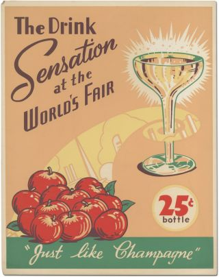 "[Advertising poster]: The Drink Sensation at the World's Fair. ""Just Like Champagne"" 25c Bottle"