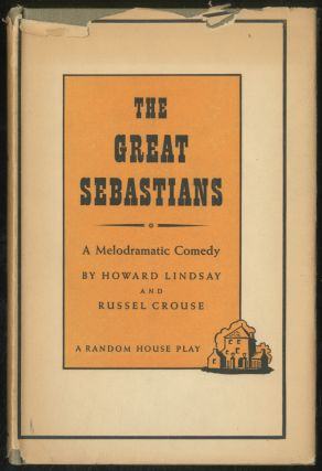 The Great Sebastians: A Melodramatic Comedy. Howard LINDSAY, Russel Crouse