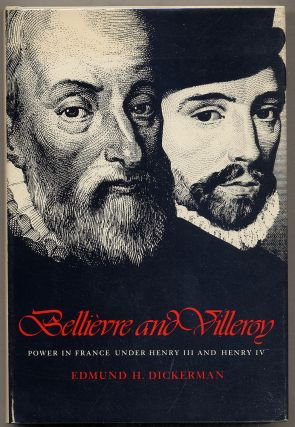 Bellièvre and Villeroy: Power in France Under Henry III and Henry IV