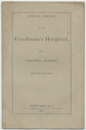 Annual Report of the Freedman's Hospital, Near Talladega, Alabama for the Year 1874