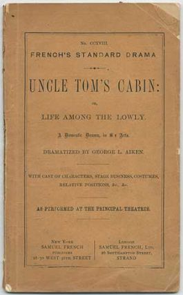 Uncle Tom's Cabin: or, Life among the lowly. A Domestic Drama in Six Acts. George L. AIKEN,...