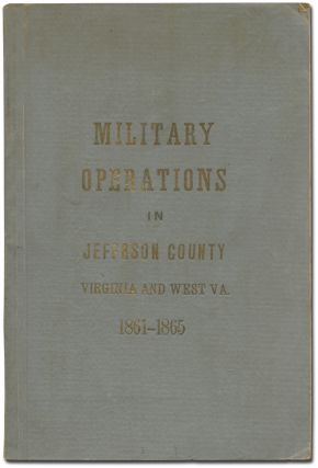 Military Operations in Jefferson County Virginia (and West VA.) 1861-1865