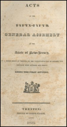 Acts of the Fifty-Fifth General Assembly of the State of New Jersey, at a Session begun at Trenton, on the Twenty-Sixth Day of October, One Thousand Eight Hundred and Thirty. Being the First Sitting