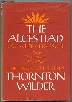 The Alcestiad or a Life in the Sun: A Play in Three Acts with a Satyr Play: The Drunken Sisters....