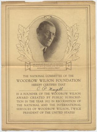 [Broadside]: The National Committee of the Woodrow Wilson Foundation Hereby Certifies that C.P. Macgill is a Founder of the Woodrow Wilson Award Created by Public Subscription in the Year 1922 in Recognition of the National and the International Services of Woodrow Wilson, Twice President of the United States.