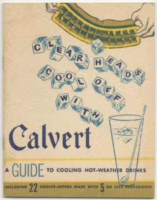Clear Heads Cool Off with Calvert: A Guide to Cooling Hot-Weather Drinks including 22 Cooler-Offers made with 5 or less ingredients