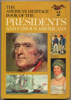 The American Heritage Book of The Presidents and Famous Americans: Volume 2: Thomas Jefferson, James Madison, James Monroe