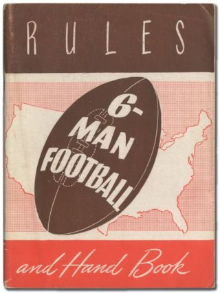 Official Six-Man Football Rules and Handbook (Including Touch Football Rules) for Schools, Military Camps and Playground Groups