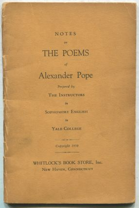 Notes on The Poems of Alexander Pope: Prepared by The Instructors in Sophomore English in Yale...