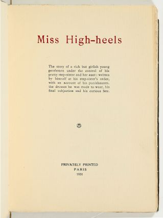 Miss High-heels: The Story of a Rich but Girlish Young Gentleman under the Control of his Pretty Step-sister and her Aunt; written by himself at his Step-sister's order, with an account of his punishments, the dresses he was made to wear, this final subjection and his curious fate