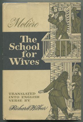 The School for Wives. Jean Baptiste Poquelin De. MOLIÈRE, Richard Wilbur