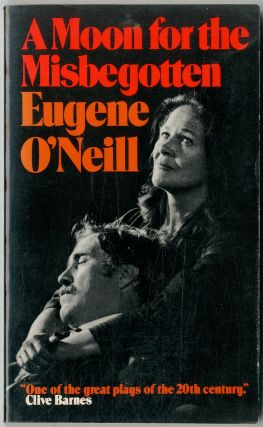 A Moon for the Misbegotten: A Play in four Acts. Eugene O'NEILL