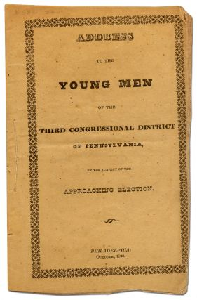 Address to the Young Men of the Third Congressional District of Pennsylvania, on the Subject of...