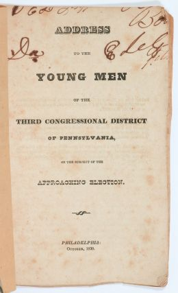 Address to the Young Men of the Third Congressional District of Pennsylvania, on the Subject of the Approaching Election