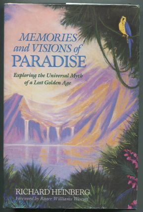 Memories and Visions of Paradise: Exploring the Universal Myth of a Lost Golden Age. Richard...