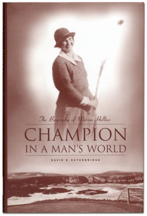 Champion in a Man's World: The Biography of Marion Hollins. David E. OUTERBRIDGE