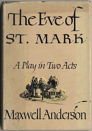 The Eve of St. Mark: A Play in Two Acts. Maxwell ANDERSON.