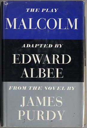Malcolm: Adapted by Edward Albee From the Novel by James Purdy. Edward ALBEE