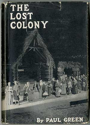 The Lost Colony: A Symphonic Drama in Two Acts (with Music, Pantomime, and Dance). Paul GREEN