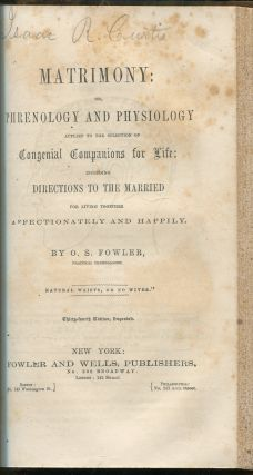 The Principles of Physiology Applied to the Preservation of Health, and to the Improvement of Physical and Mental Education / A Treatise on Food and Diet: With Observations on the Dietical Regimen Suited for Disordered States of the Digestive Organs; and an Account of the Dietaries of Some of the Principal Metropolitan and Other Establishments for Paupers, Lunatics, Criminals, Children, The Sick, &c / Matrimony: or, Phrenology and Physiology Applied to the Selection of Congenial Companions for Life: Including Directions to the Married for Living Together Affectionately and Happily.