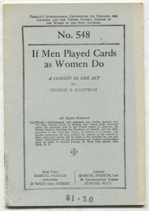 If Men Played Cards as Women Do: A Comedy in One Act. George S. KAUFMAN