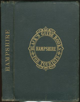 Black's Guide to Hampshire Including Descriptions of Southampton and Netley abbey, Portsmouth, Winchester and Salisbury New Forest, Etc