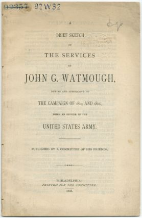 A Brief Sketch of the Services of John G. Watmough, During and Subsequent to the Campaign of 1814...
