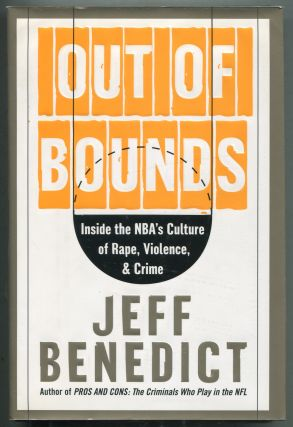 Out of Bounds: Inside the NBA's Culture of Rape, Violence, and Crime. Jeff BENEDICT