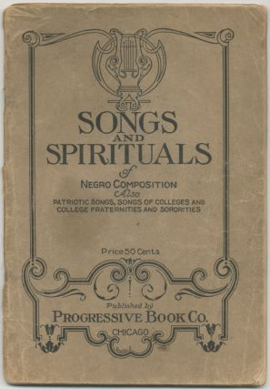 Songs and Spirituals of Negro Composition. Also Patriotic Songs, Songs of Colleges and College...