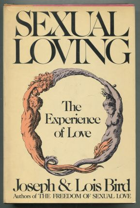 Sexual Loving: The Experience of Love. Joseph BIRD, Lois