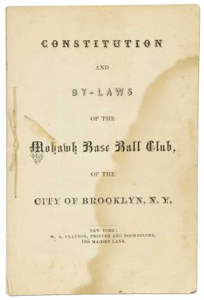 Constitution and By-Laws of the Mohawk Base Ball Club, of the City of Brooklyn, N.Y