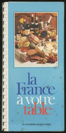 La France a votre table: The Gastronomic Routes of France