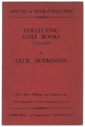 Collecting Golf Books 1743-1938. Aspects of Book Collecting. Cecil HOPKINSON