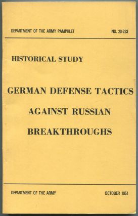 Historical Study, German Defense Tactics Against Russian Breakthroughs: Department of the Army Pamphlet, No. 20-233