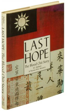 Last Hope: The Blood Chit Story. R. E. BALDWIN, Thomas Wm. McGarry.