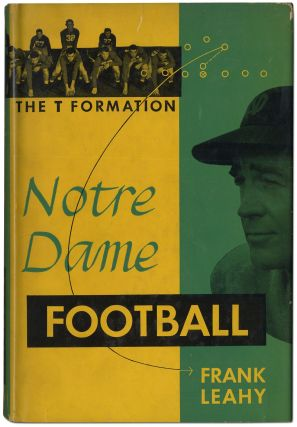 Notre Dame Football: The T Formation. Frank LEAHY