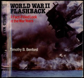World War II Flashback: A Fact-Filled Look at the War Years. Timothy B. BENFORD.