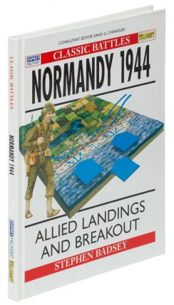 Normandy 1944: Allied Landings and Breakout (Osprey Military, Classic Battles). Stephen BADSEY.