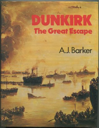 Dunkirk: The Great Escape. A. J. BARKER.