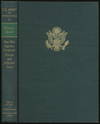 United States Army in World War II: Pictorial Record: The War Against Germany: Europe and Adjacent Areas