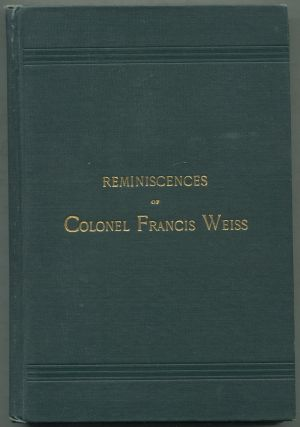 Reminiscences of Chevalier Karl De Unter-Schill Later Known as Colonel Francis Weiss