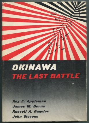 Okinawa: The Last Battle. Roy E. APPLEMAN, , Russell A. Gugeler, James M. Burns, John Stevens.